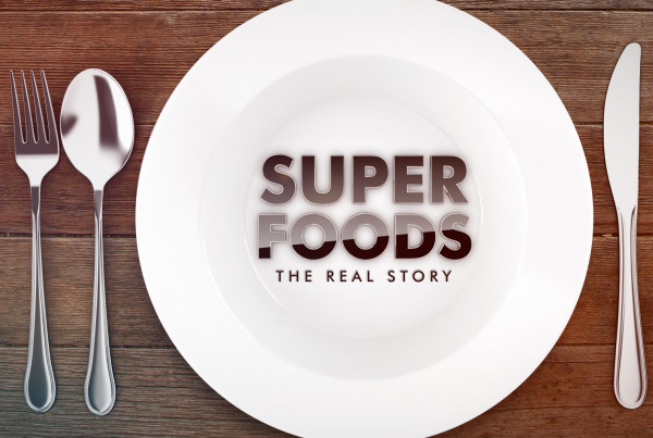Superfoods: The Real Story